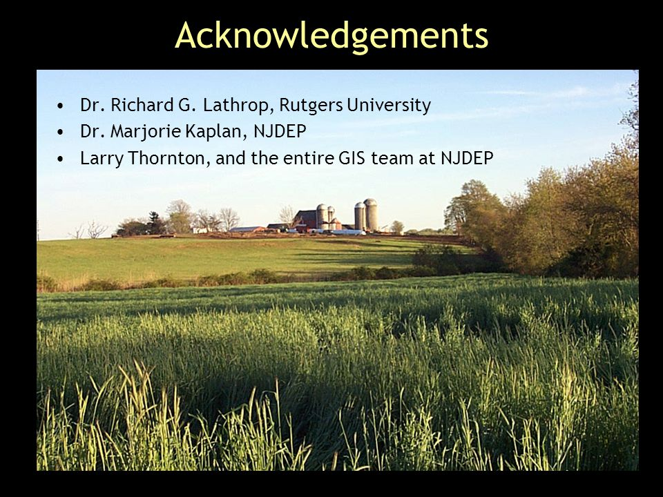 Acknowledgements Dr. Richard G. Lathrop, Rutgers University