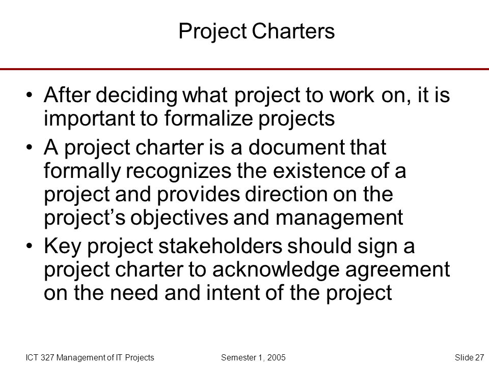 Project Charters After deciding what project to work on, it is important to formalize projects.