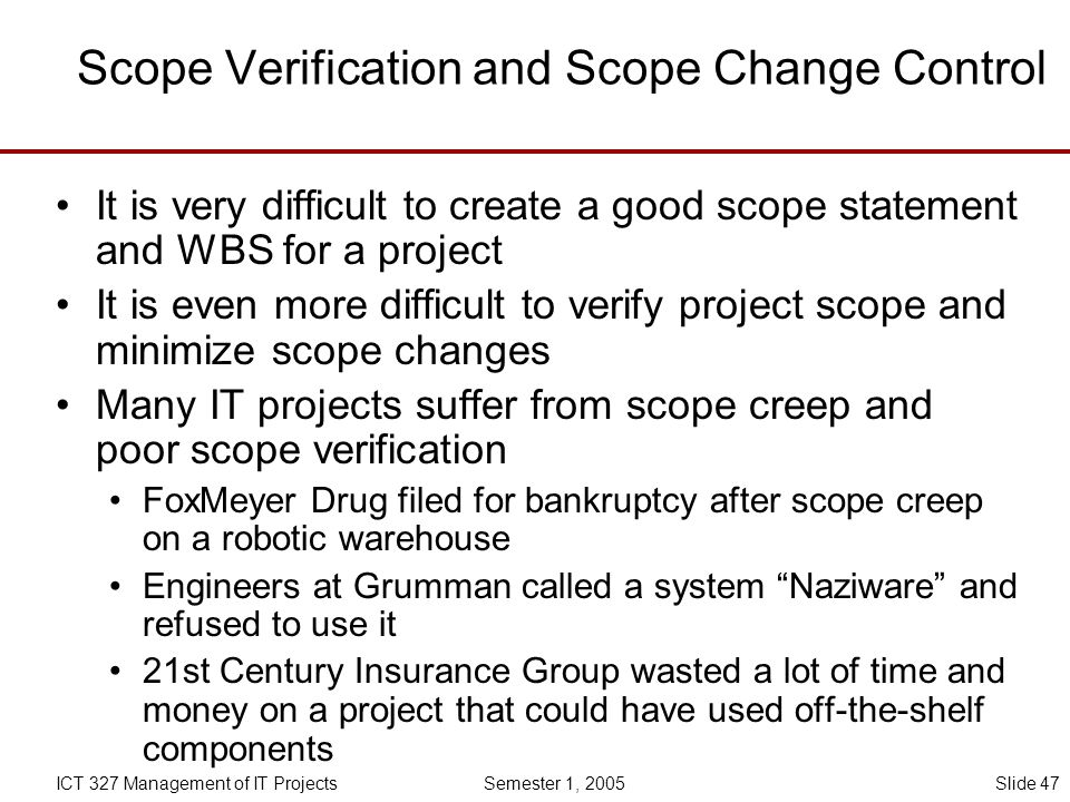 'scope creep' and scope change control While some degree of scope creep is inevitable, a small budgetary allowance and fair consideration of changes can minimize the chance that the contract grows out of control.
