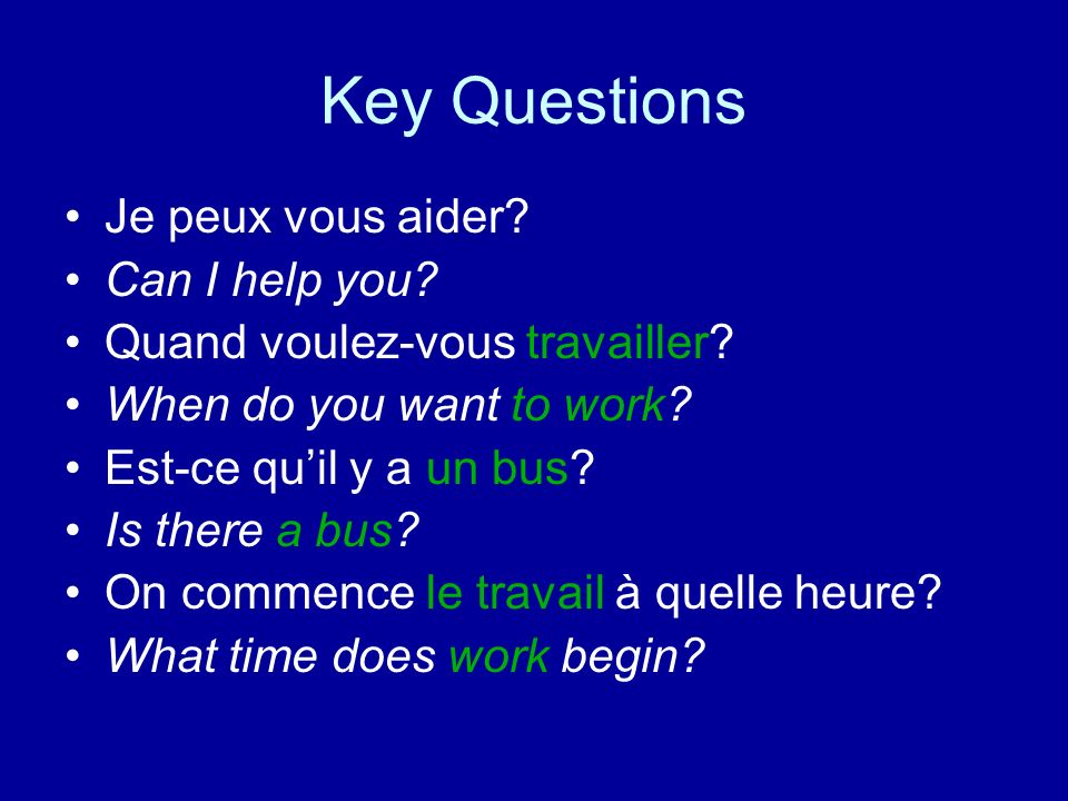 Key Questions Je peux vous aider Can I help you