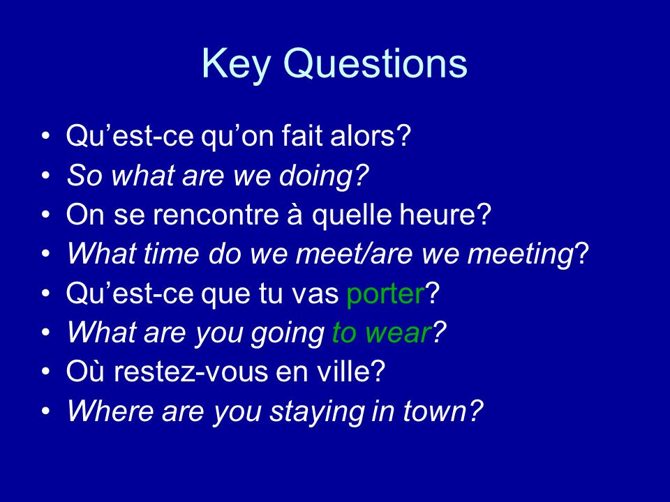 Key Questions Qu'est-ce qu'on fait alors So what are we doing