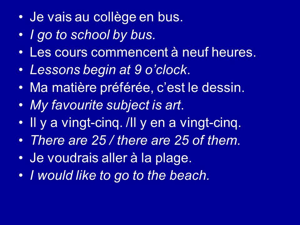 Je vais au collège en bus.