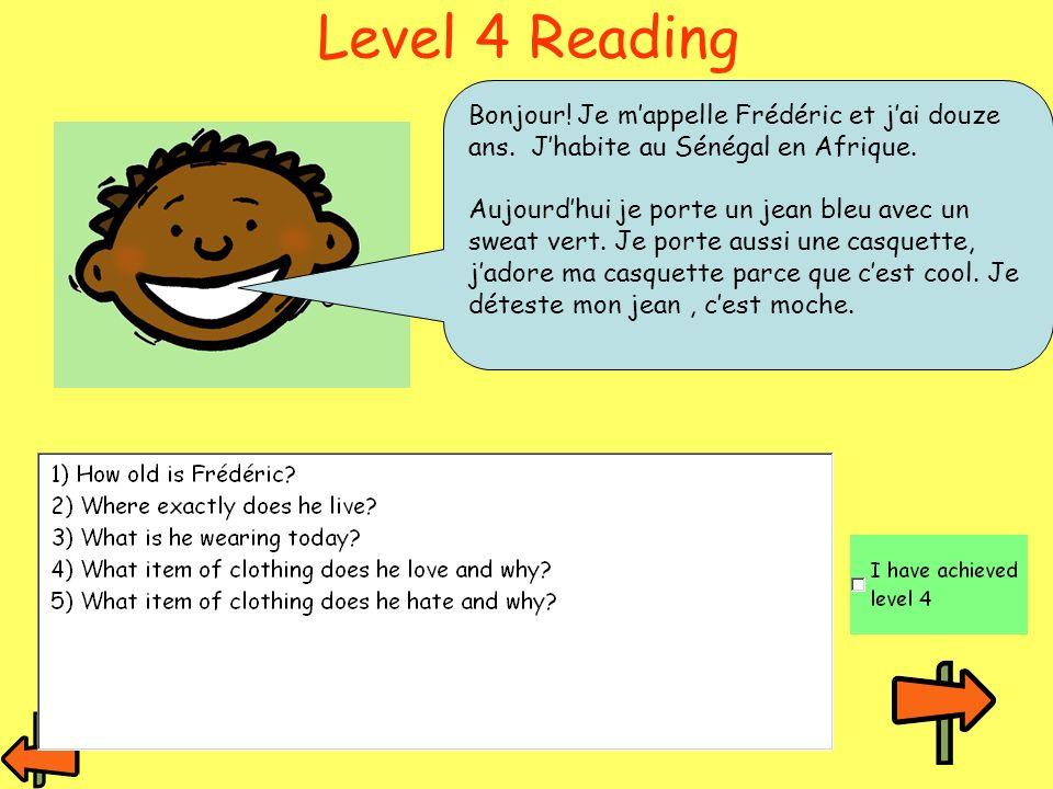 Level 4 ReadingBonjour! Je m'appelle Frédéric et j'ai douze ans. J'habite au Sénégal en Afrique.
