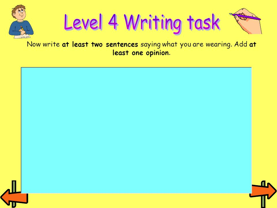 Level 4 Writing task Now write at least two sentences saying what you are wearing.