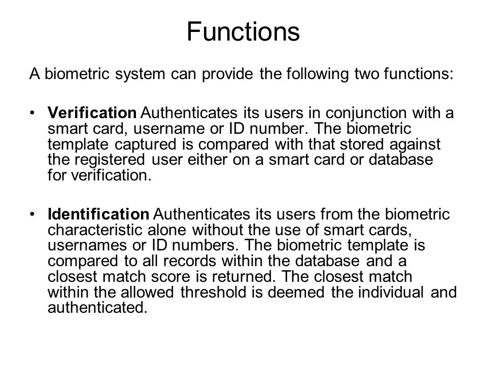 Functions A biometric system can provide the following two functions: