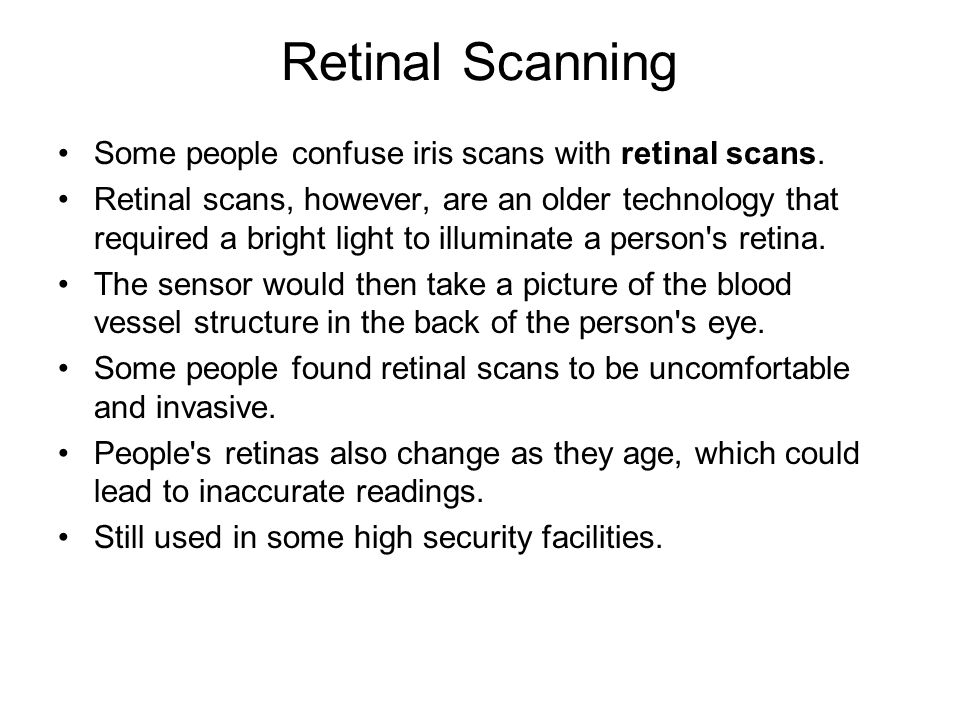 Retinal Scanning Some people confuse iris scans with retinal scans.