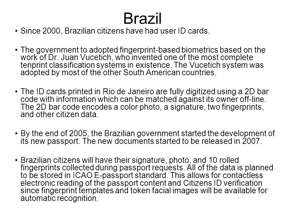 Brazil Since 2000, Brazilian citizens have had user ID cards.