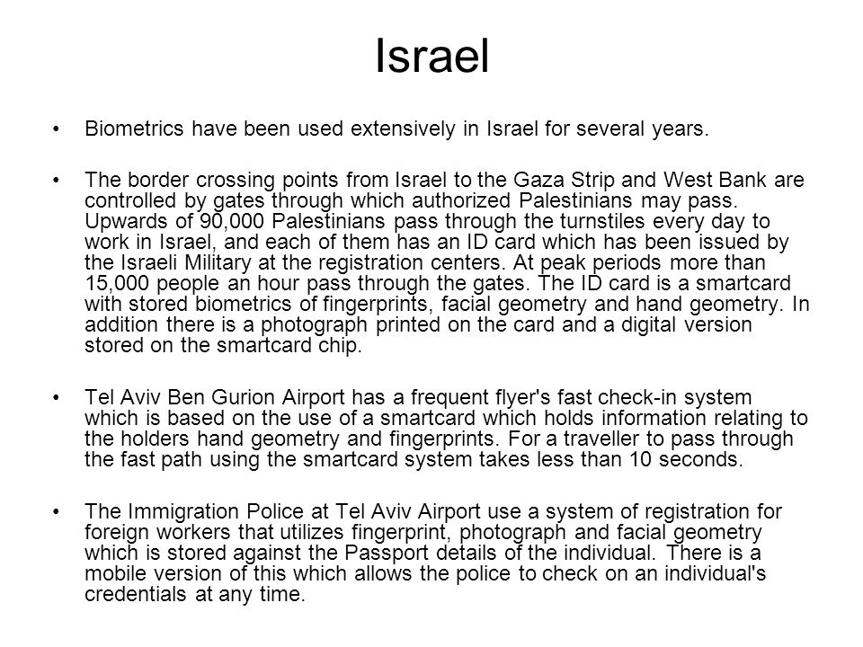 Israel Biometrics have been used extensively in Israel for several years.