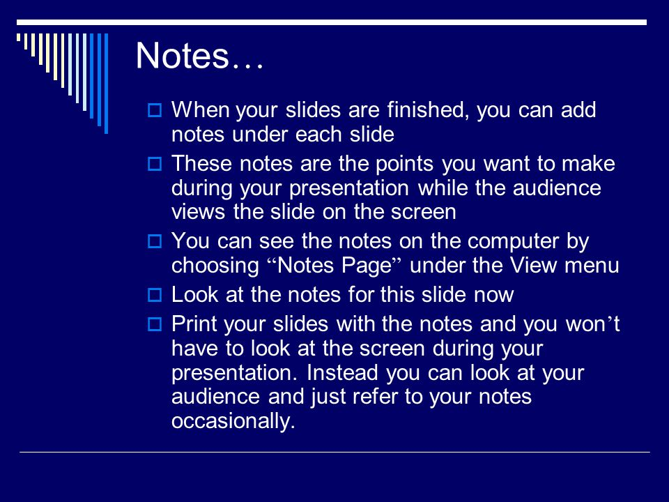 Notes… When your slides are finished, you can add notes under each slide.