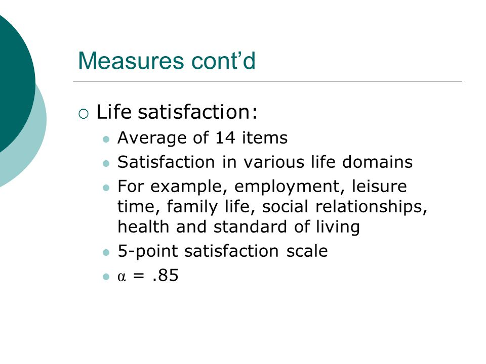 Measures cont'd Life satisfaction: Average of 14 items