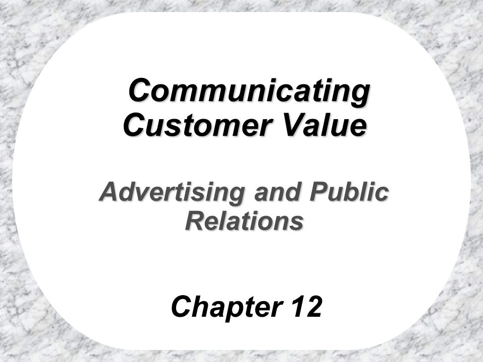 Communicating Customer Value Advertising and Public Relations