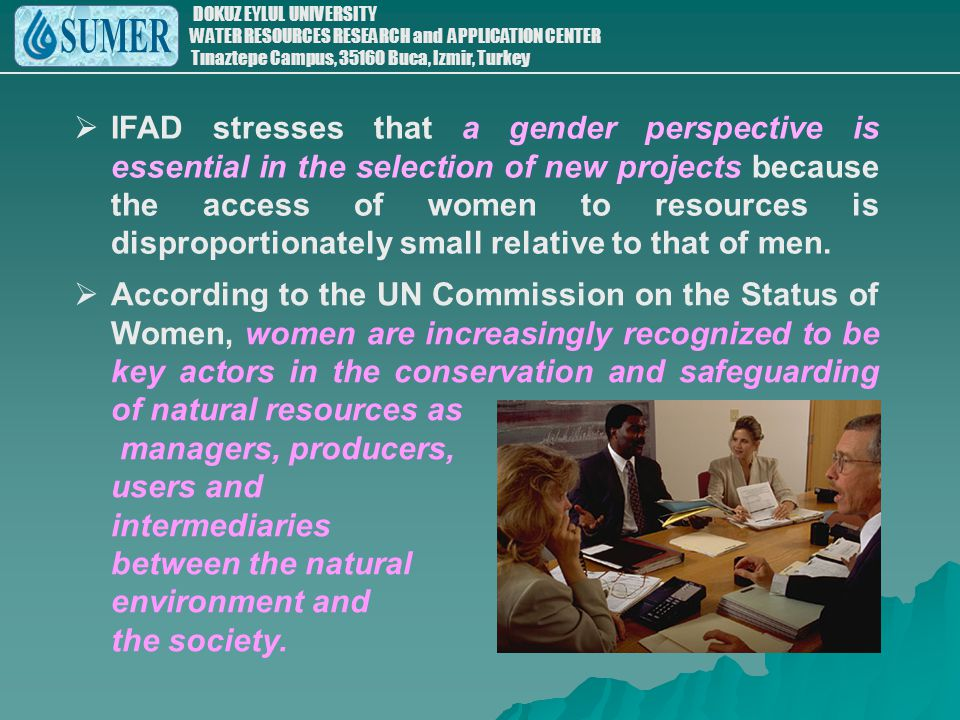 IFAD stresses that a gender perspective is essential in the selection of new projects because the access of women to resources is disproportionately small relative to that of men.