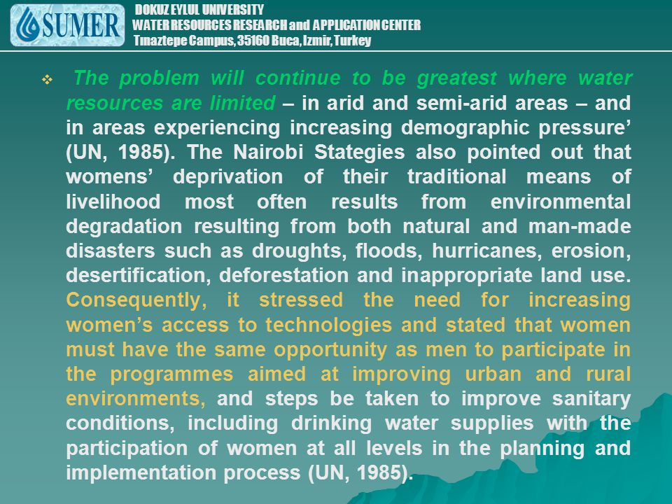 The problem will continue to be greatest where water resources are limited – in arid and semi-arid areas – and in areas experiencing increasing demographic pressure' (UN, 1985).