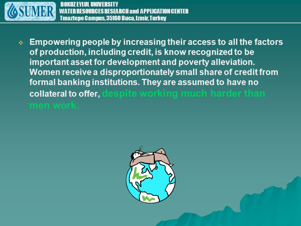 Empowering people by increasing their access to all the factors of production, including credit, is know recognized to be important asset for development and poverty alleviation.