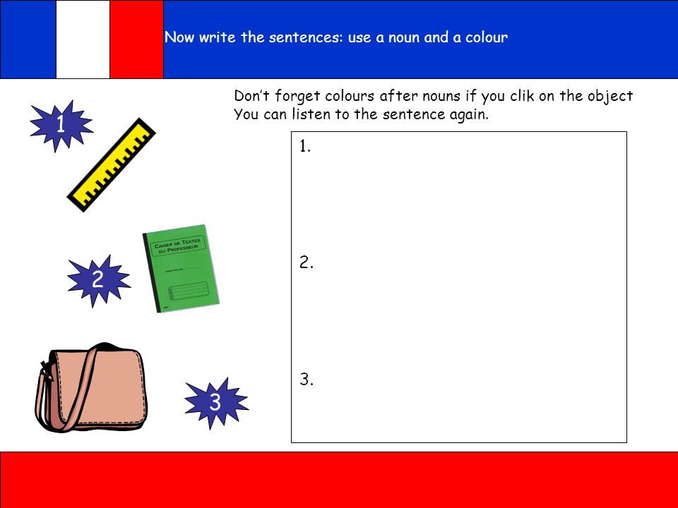 1 2 3 Now write the sentences: use a noun and a colour