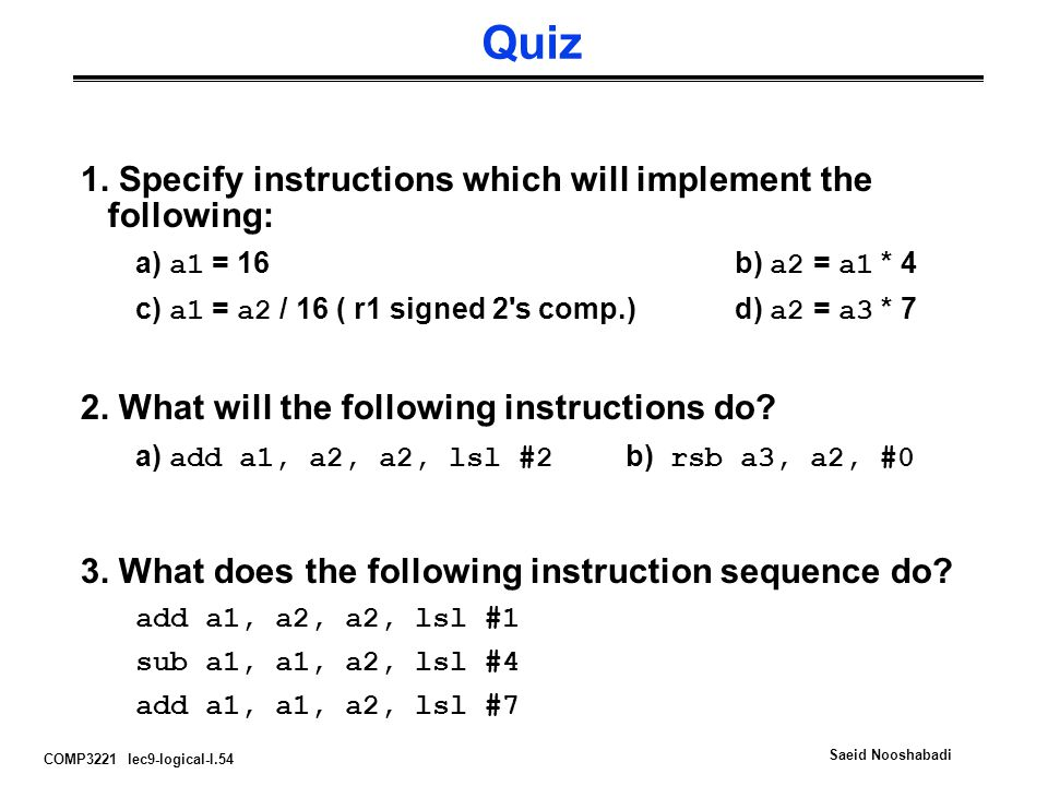 Quiz 1. Specify instructions which will implement the following: