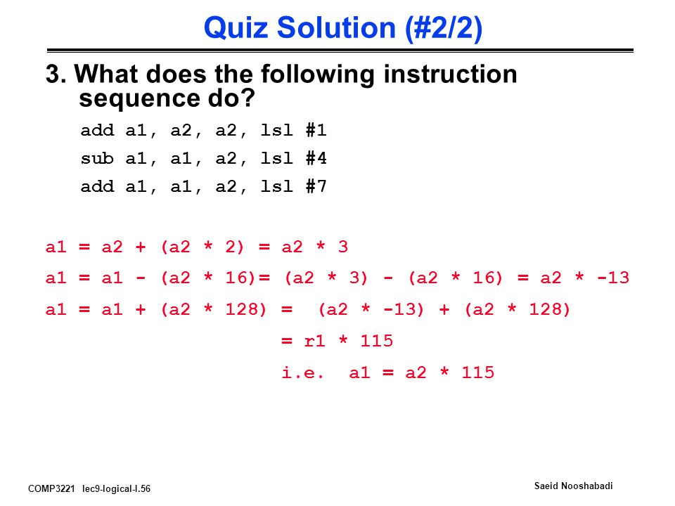 Quiz Solution (#2/2) 3. What does the following instruction sequence do add a1, a2, a2, lsl #1. sub a1, a1, a2, lsl #4.