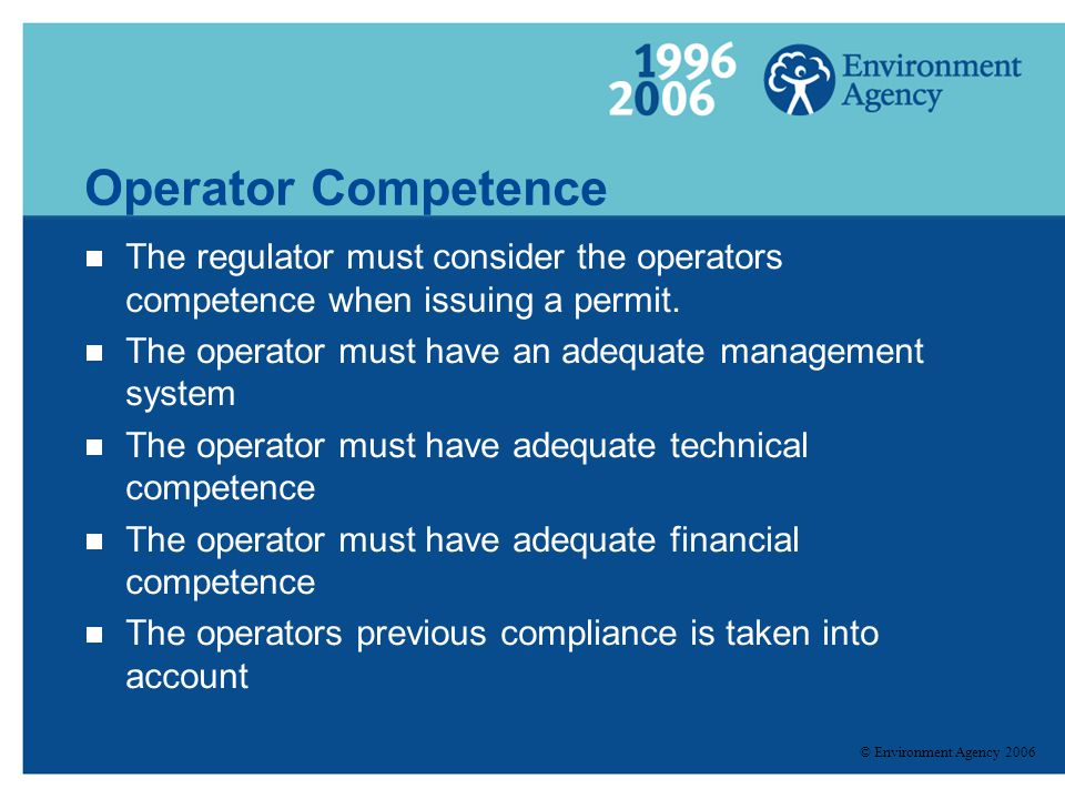 Operator Competence The regulator must consider the operators competence when issuing a permit.