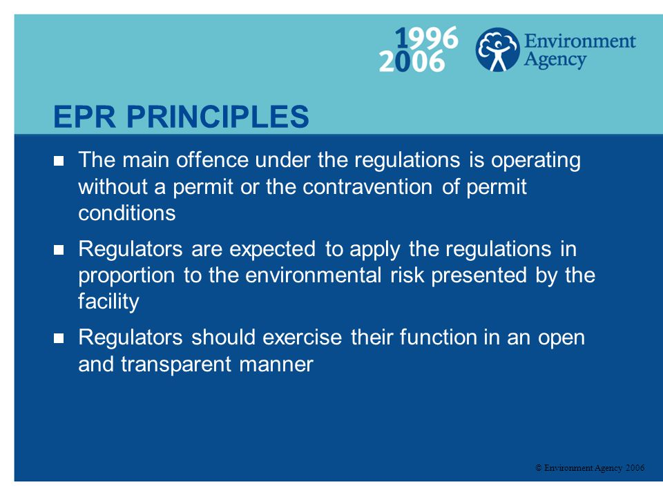 EPR PRINCIPLES The main offence under the regulations is operating without a permit or the contravention of permit conditions.