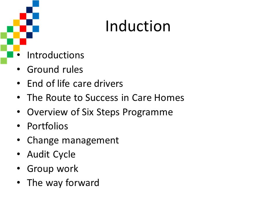 Induction Introductions Ground rules End of life care drivers