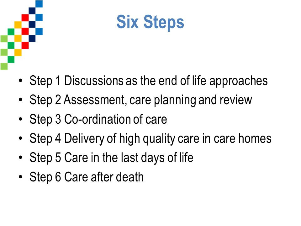 Six Steps Step 1 Discussions as the end of life approaches