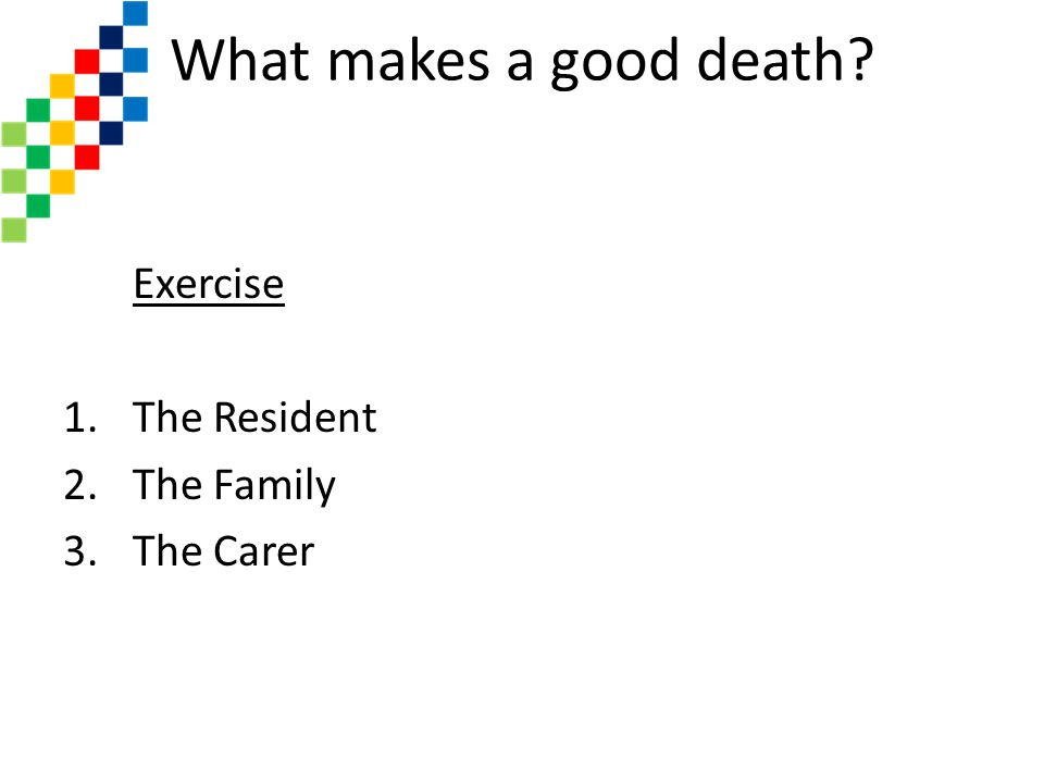 What makes a good death Exercise The Resident The Family The Carer