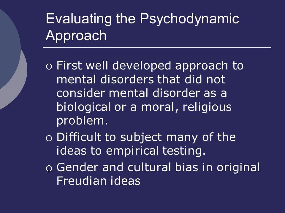 describe and evaluate the psychodynamic approach This essay aims to describe in detail the theories of sigmund freud's psychodynamic approach to the explanation of human behaviour the writer will evaluate these theories and present them in terms of their strengths and weaknesses.