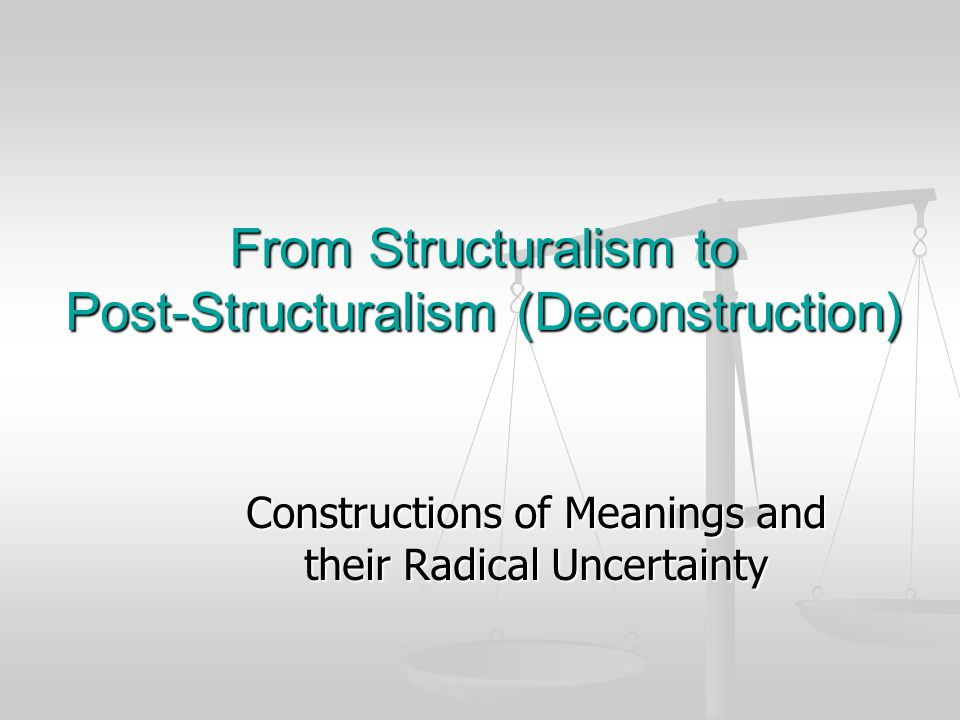 From Structuralism to Post-Structuralism (Deconstruction) - PowerPoint PPT Presentation