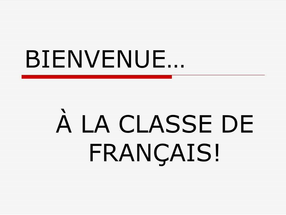 BIENVENUE… À LA CLASSE DE FRANÇAIS!