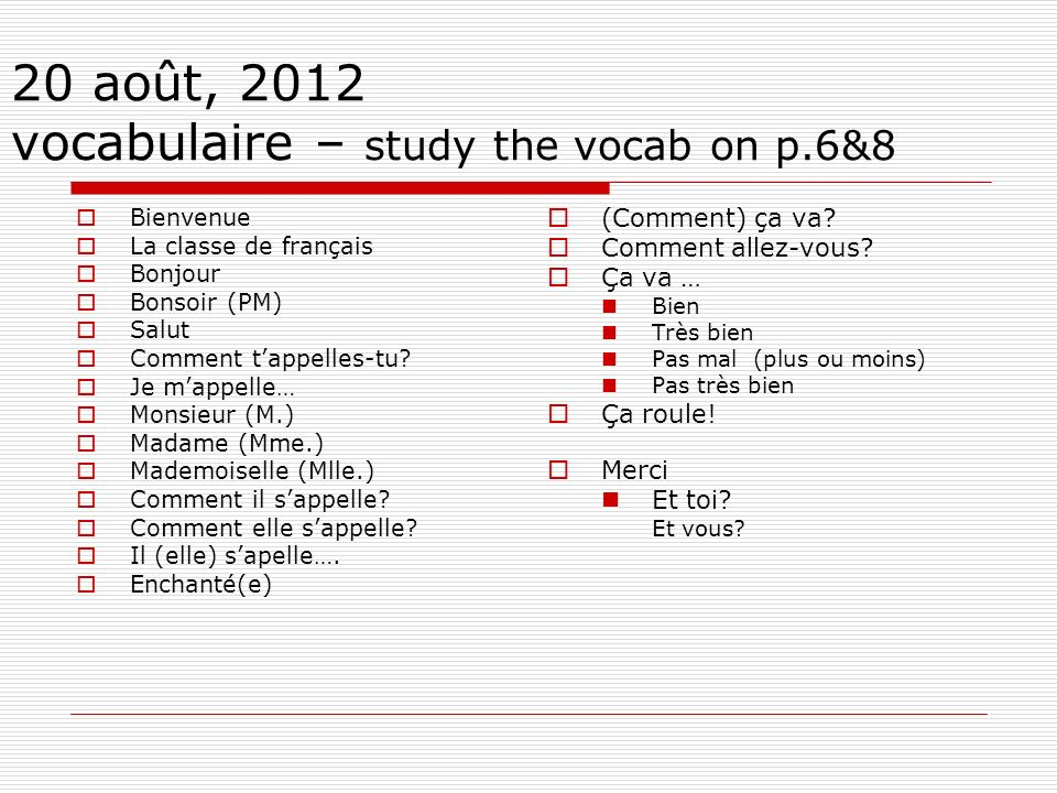 20 août, 2012 vocabulaire – study the vocab on p.6&8
