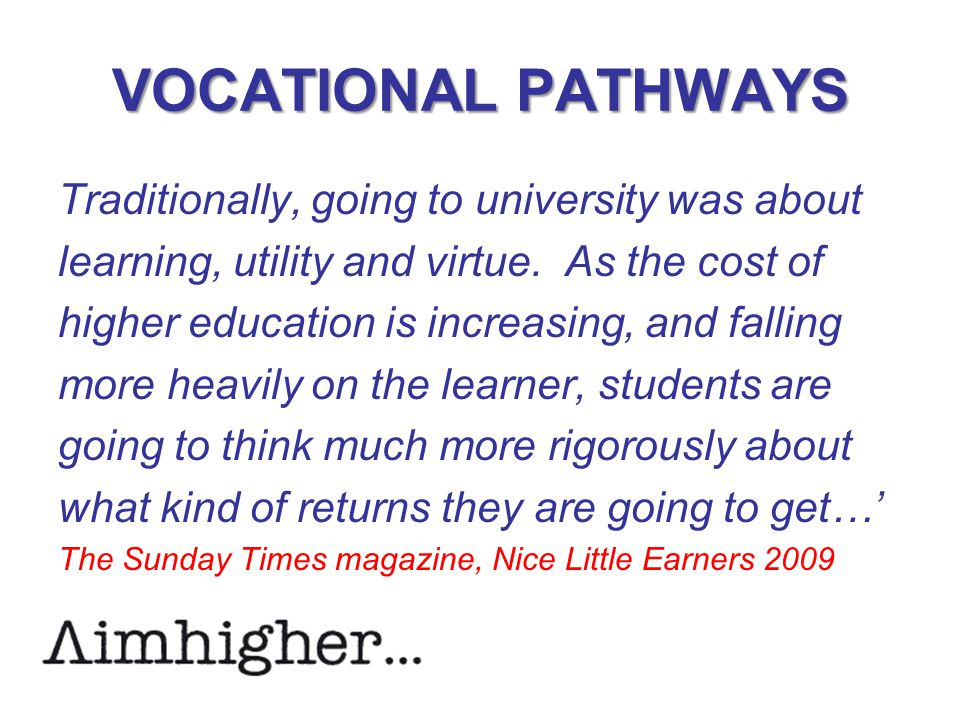 VOCATIONAL PATHWAYS Traditionally, going to university was about