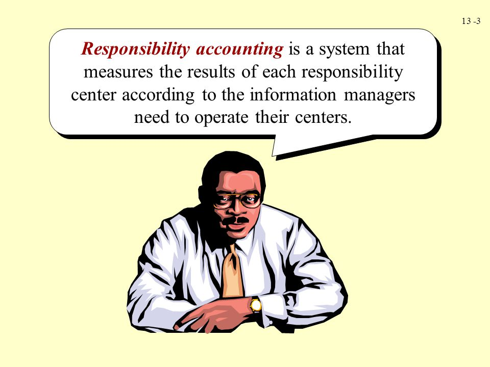 Responsibility accounting is a system that measures the results of each responsibility center according to the information managers need to operate their centers.