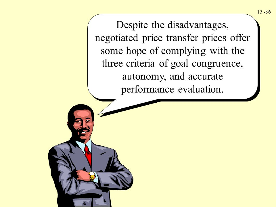Despite the disadvantages, negotiated price transfer prices offer some hope of complying with the three criteria of goal congruence, autonomy, and accurate performance evaluation.