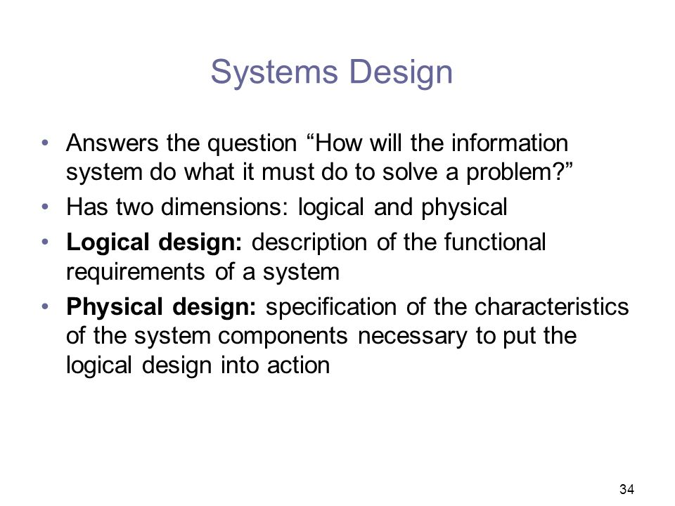 Systems Design Answers the question How will the information system do what it must do to solve a problem