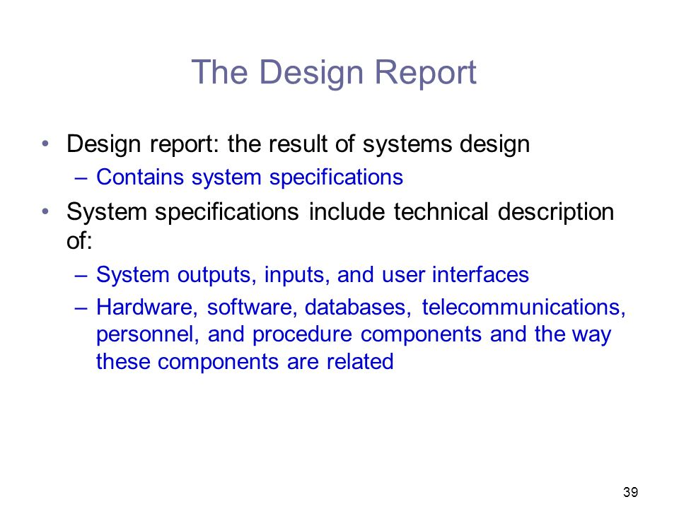 The Design Report Design report: the result of systems design