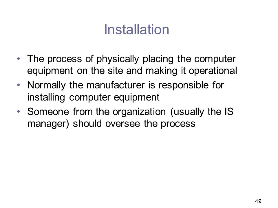 Installation The process of physically placing the computer equipment on the site and making it operational.