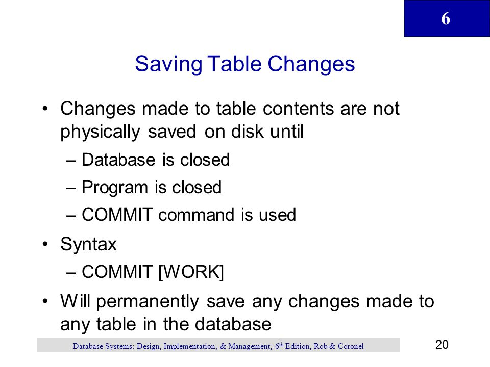 Saving Table Changes Changes made to table contents are not physically saved on disk until. Database is closed.