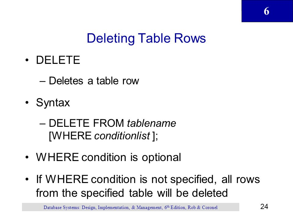 Deleting Table Rows DELETE Syntax WHERE condition is optional