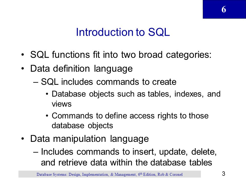 Introduction to SQL SQL functions fit into two broad categories: