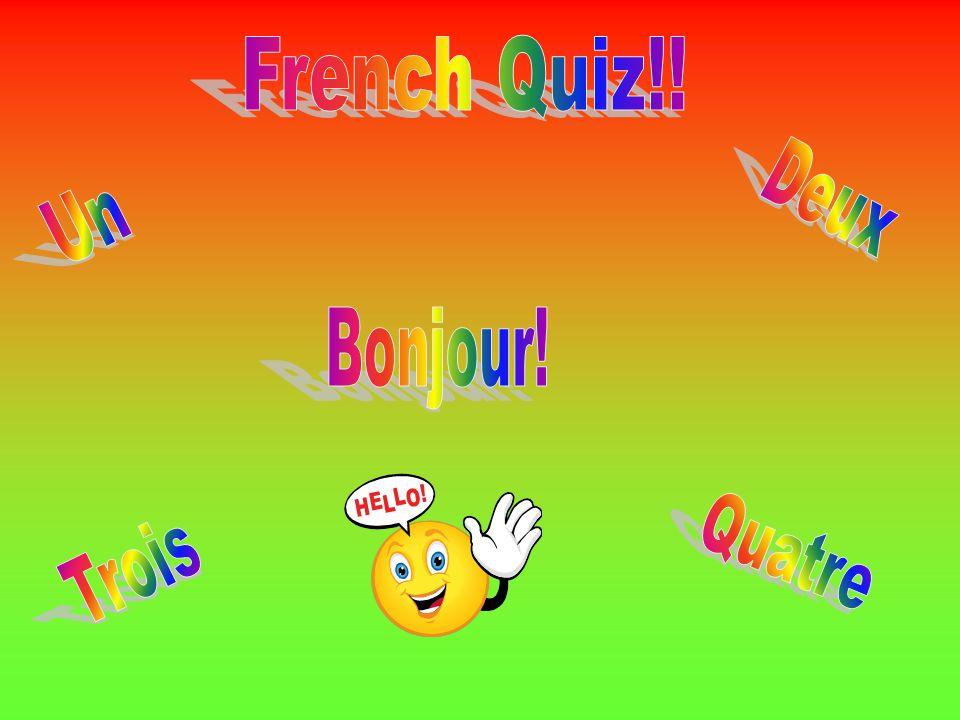 French Quiz!! Deux Un Bonjour! Quatre Trois