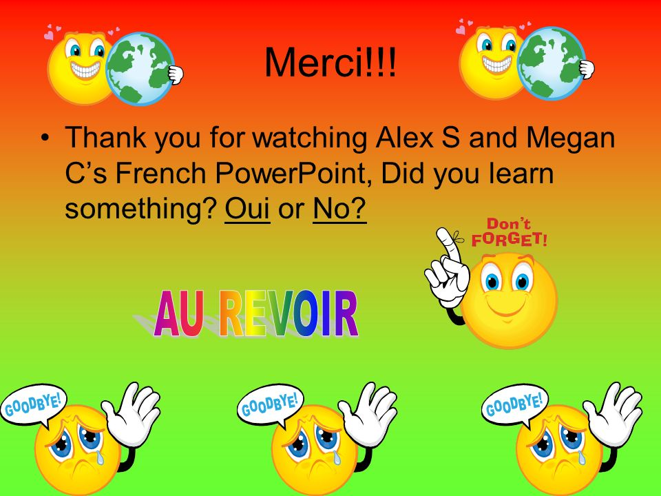 Merci!!! Thank you for watching Alex S and Megan C's French PowerPoint, Did you learn something Oui or No
