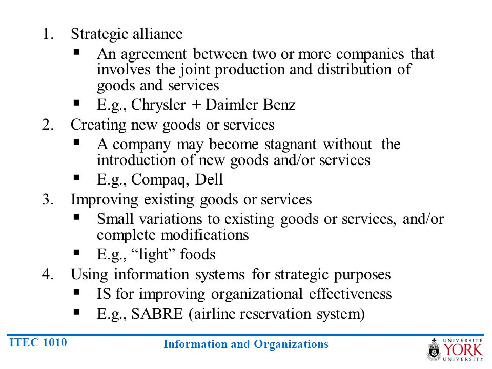 Strategic alliance An agreement between two or more companies that involves the joint production and distribution of goods and services.