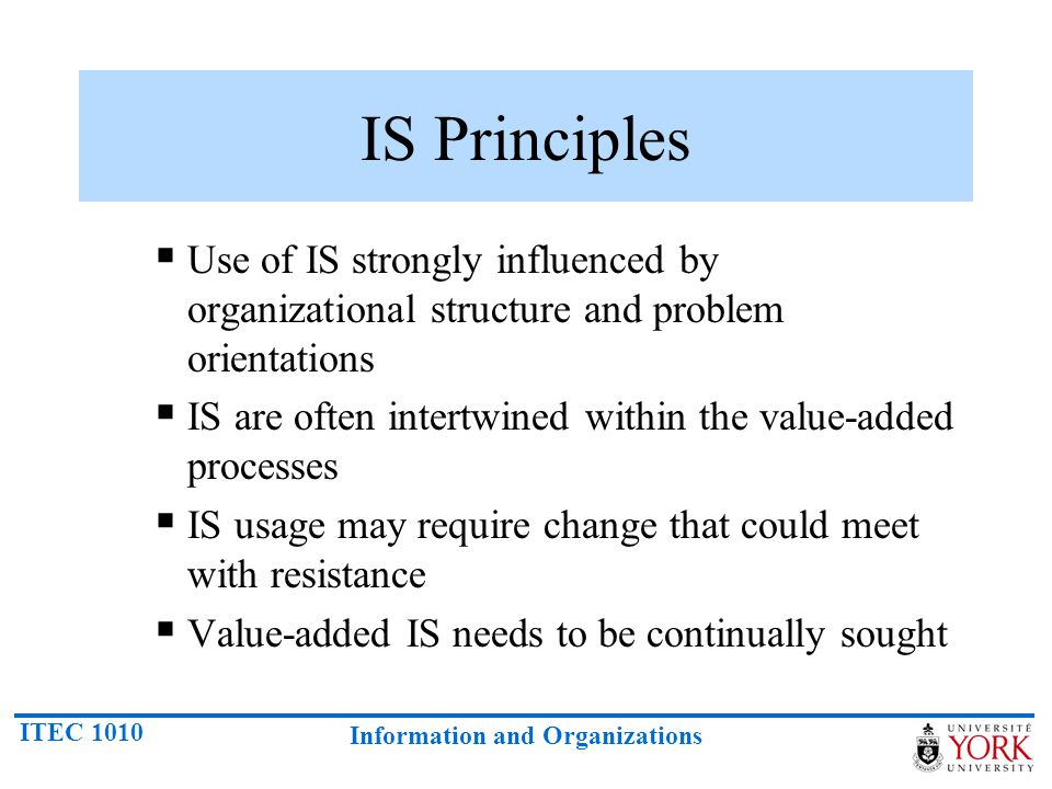 IS Principles Use of IS strongly influenced by organizational structure and problem orientations.