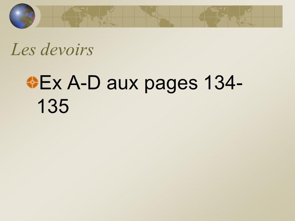 Les devoirs Ex A-D aux pages 134-135