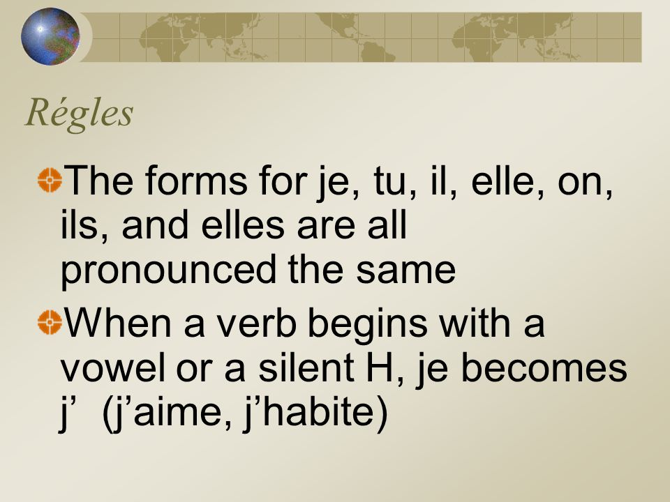 RéglesThe forms for je, tu, il, elle, on, ils, and elles are all pronounced the same.