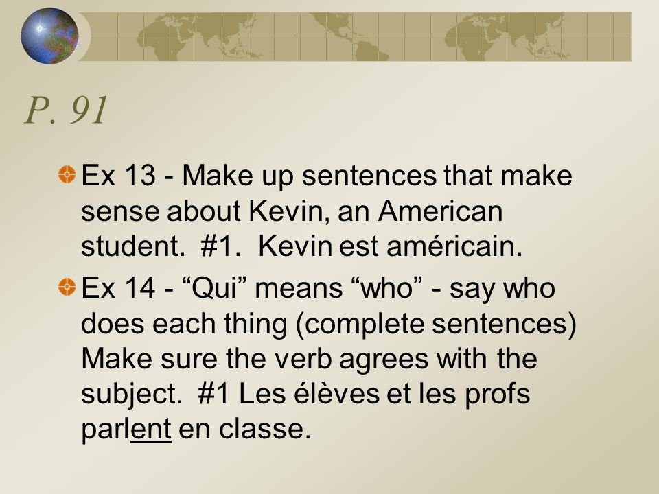 P. 91Ex 13 - Make up sentences that make sense about Kevin, an American student. #1. Kevin est américain.
