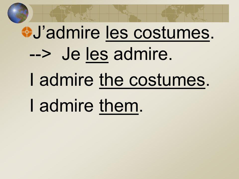 J'admire les costumes. --> Je les admire.