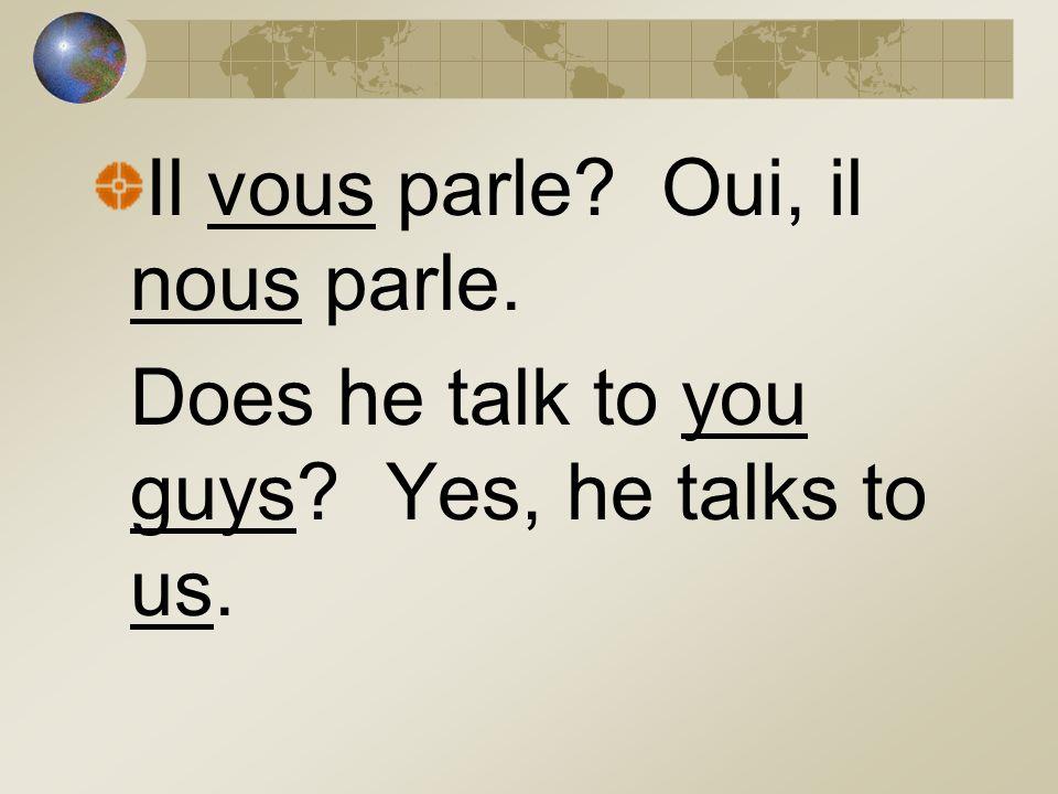 Il vous parle Oui, il nous parle.