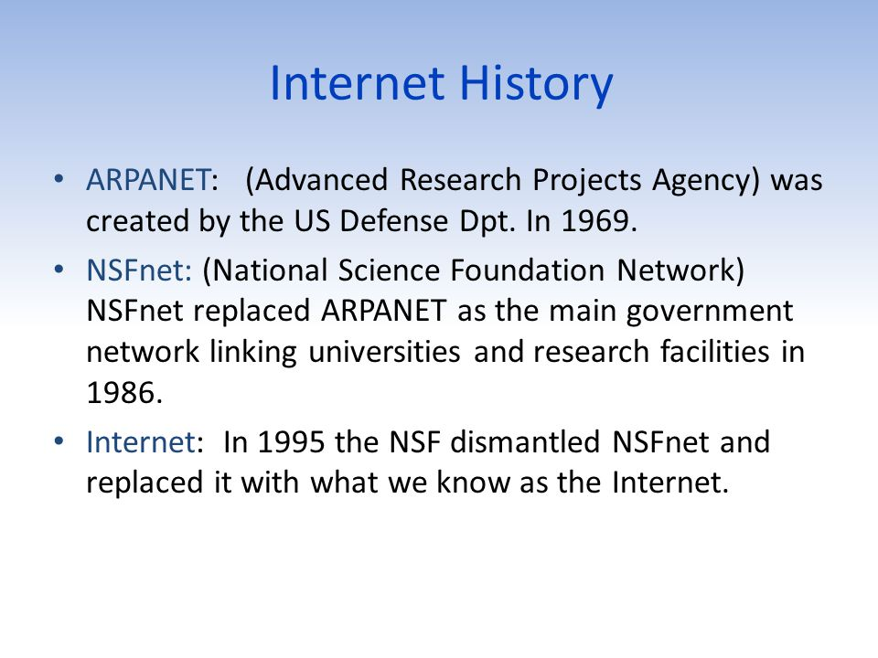 Internet History ARPANET: (Advanced Research Projects Agency) was created by the US Defense Dpt. In