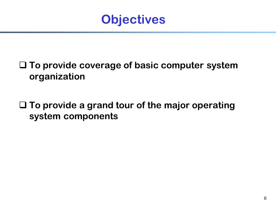 Objectives To provide coverage of basic computer system organization